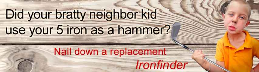 Ironfinder has a replacement or add-on irons for you
